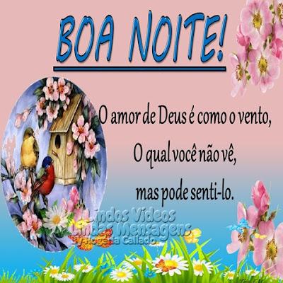 BOA NOITE! O amor de Deus é como vento, o qual você não vê, mas pode senti-lo.