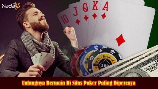 Untungnya Bermain Di Situs Poker Paling Dipercaya