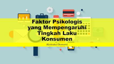 Faktor Psikologis yang Mempengaruhi Tingkah Laku Konsumen