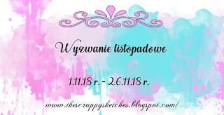 http://thescrappysketches.blogspot.com/2018/11/wyzwanie-listopadowe-november-challenge.html