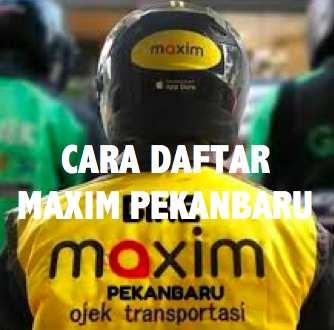 Daftar Maxim Motor Ojek Online Pekanbaru, cara Daftar Maxim Motor Ojek Online Pekanbaru, Daftar Maxim Ojek Online Pekanbaru, cara daftar maxim pekanbaru, daftar maxim motor pekanbaru