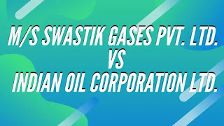 M/S Swastik Gases Pvt. Ltd. v. Indian Oil Corporation Ltd