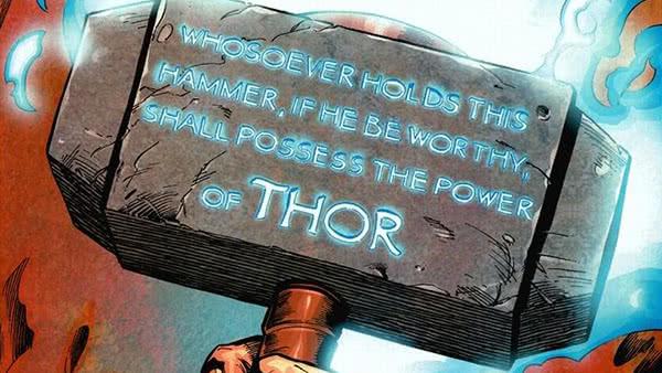 Aquele que empunhar este martelo, se for digno, possuirá o poder de Thor