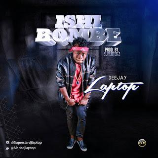 Music: DjLaptop – Ishi Bombe (Prod. Supertekz) | @alabadjlaptop