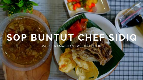 Sup Buntut Chef Sidiq dan Paket Ramadhan Hotel Golden Tulip