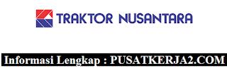Lowongan Kerja Terbaru PT Traktor Nusantara Desember 2019