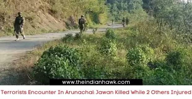 Terrorists Encounter In Arunachal: Jawan Killed While 2 Others Injured