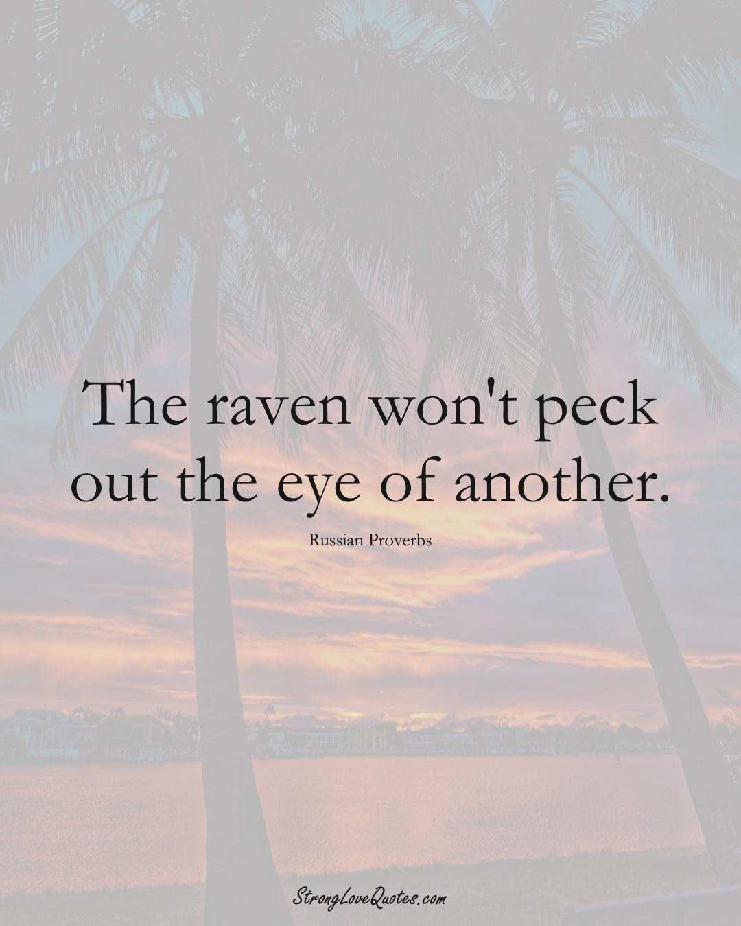 The raven won't peck out the eye of another. (Russian Sayings);  #AsianSayings