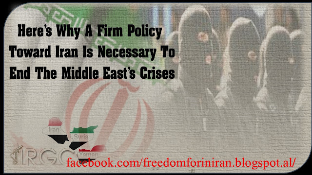 Here's Why A Firm Policy Toward Iran Is Necessary To End The Middle East's Crises