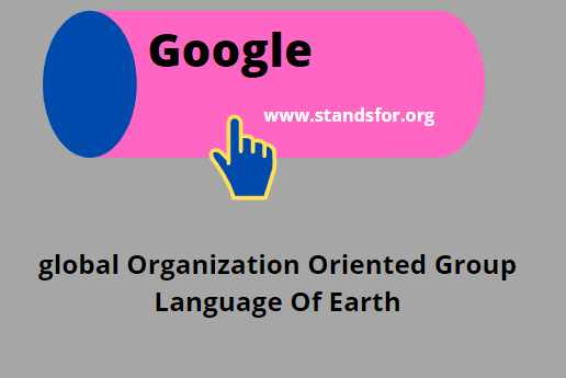 Google-stands for global Organization Oriented Group Language Of Earth