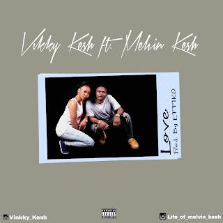 """Vinkky Kesh Ft. Melvin Kesh – """"Love"""""""