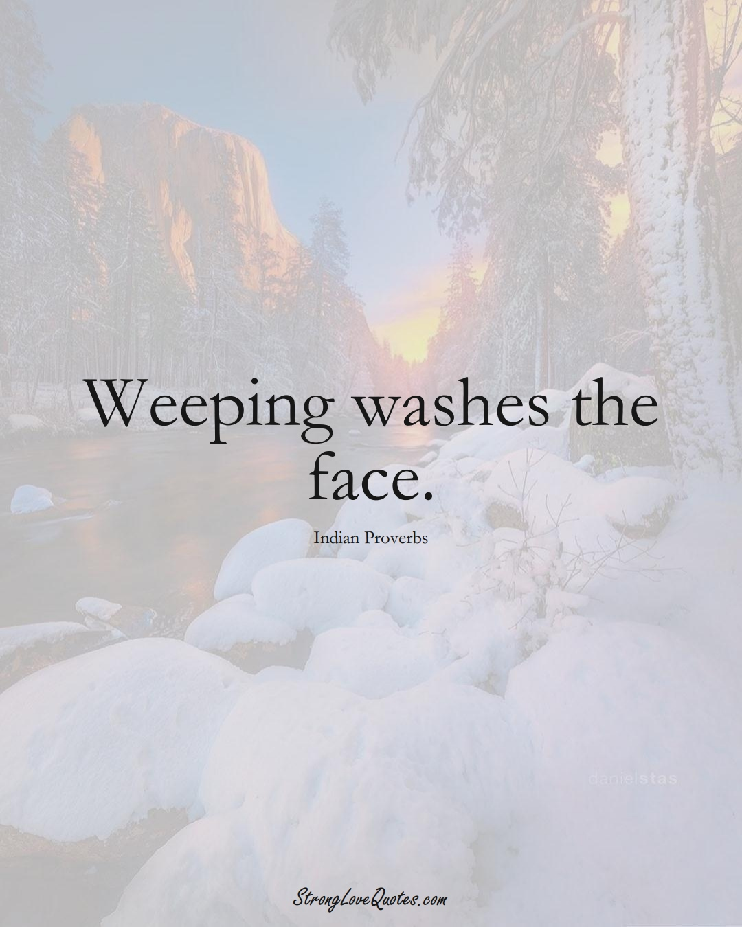 Weeping washes the face. (Indian Sayings);  #AsianSayings