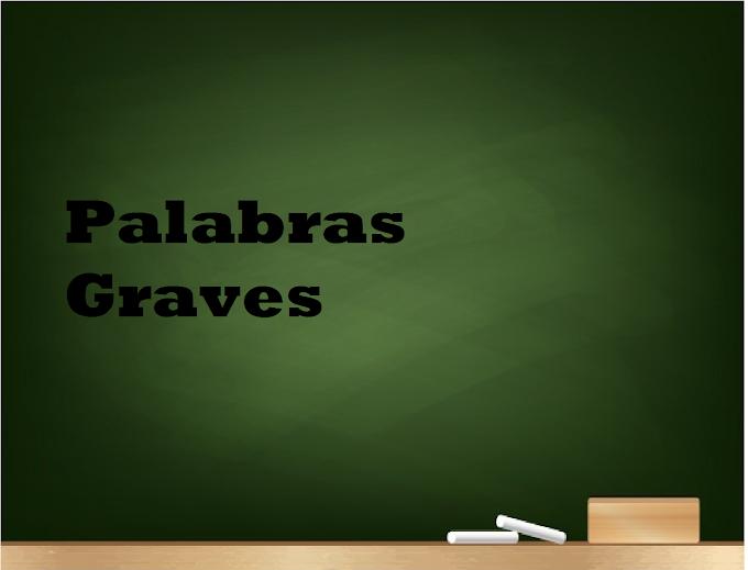 TIPOS Y EJEMPLOS DE  PALABRAS GRAVES