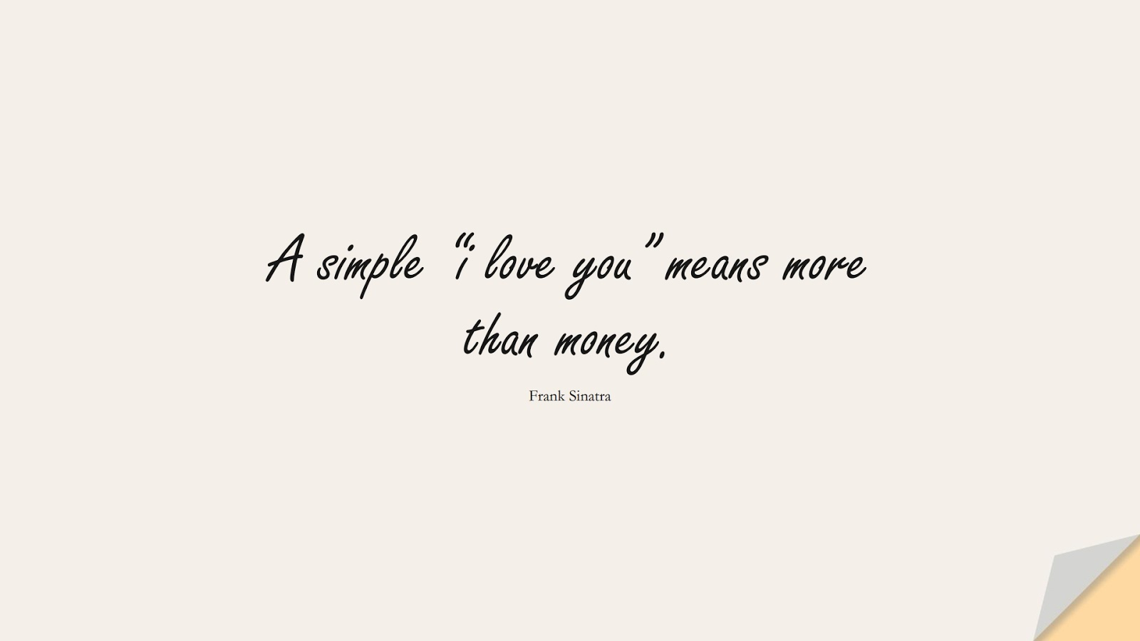 """A simple """"i love you"""" means more than money. (Frank Sinatra);  #MoneyQuotes"""