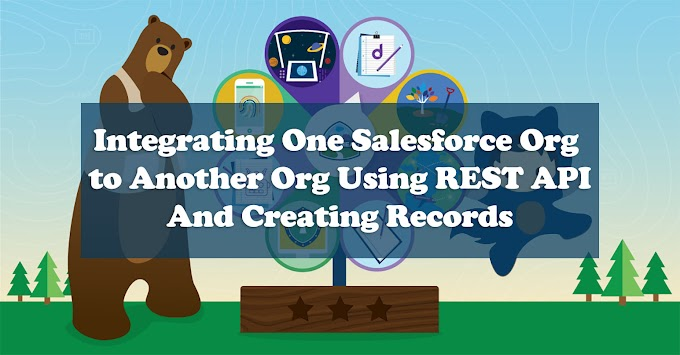 Integrating One Salesforce Org  to Another Org Using REST API And Creating Records In Other Org