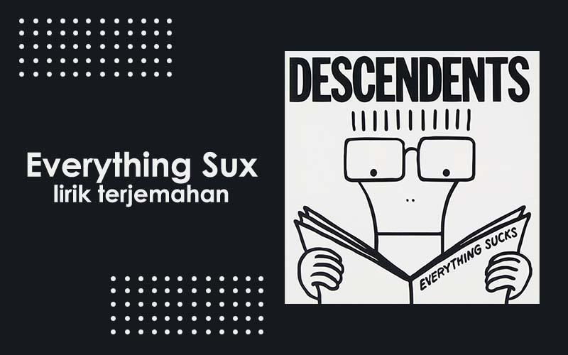 lirik everything sux terjemahan descendents