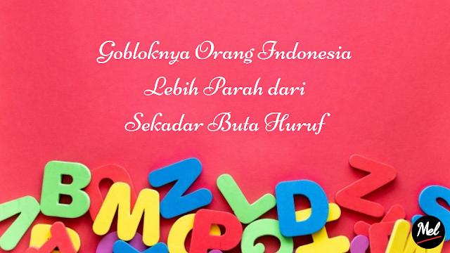 Gobloknya Orang Indonesia Lebih Parah dari Sekadar Buta Huruf