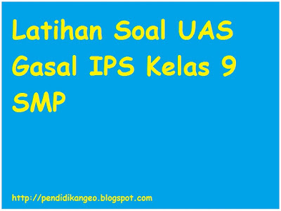 kunci jawaban pilihan ganda dan kunci jawaban uraian, UAS Gasal IPS Kelas 9 SMP
