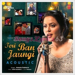 Teri Ban Jaungi – Acoustic Song Lyrics Amruta Fadnavis [2019]