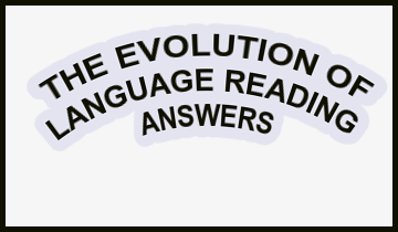 THE EVOLUTION OF LANGUAGE READING ANSWERS
