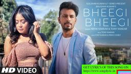 Bheegi Bheegi song lyrics| Neha Kakkar, Tony Kakkar | Prince Dubey | Bhushan Kumar