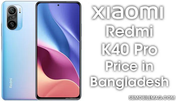 Xiaomi Redmi K40 Pro, Xiaomi Redmi K40 Pro Price, Xiaomi Redmi K40 Pro Price in Bangladesh