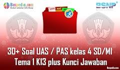 Lengkap - 30+ Contoh Soal UAS / PAS untuk kelas 4 SD/MI Tema 1 K13 plus Kunci Jawaban