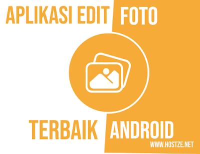 5 Aplikasi Edit Foto Terbaik Di Android! - hostze.net