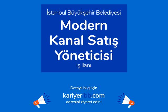 İstanbul Büyükşehir Belediyesi, modern kanal satış yöneticisi alımı için iş ilanı yayınladı. İBB Kariyer personel alımı şartları neler?