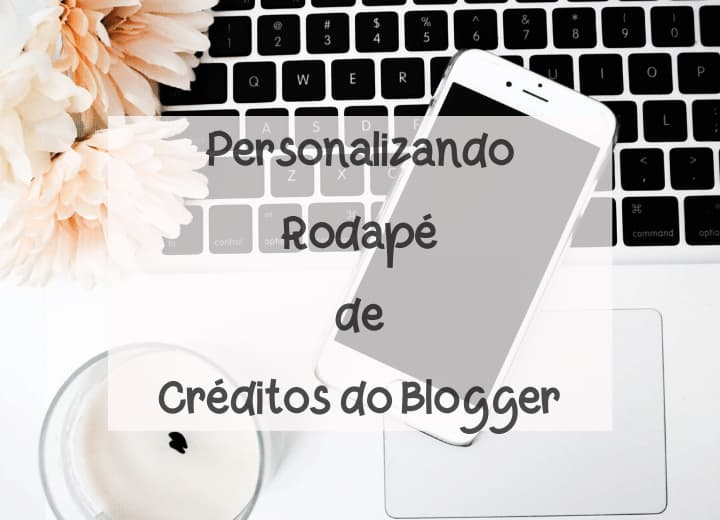 tutorial rodapé de créditos do blogger personalizado