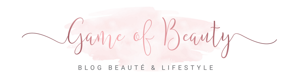 Game of Beauty | Blog Beauté & Lifestyle