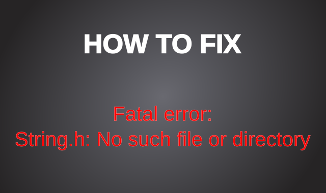 How to Fix Fatal String.h: No such file or directory