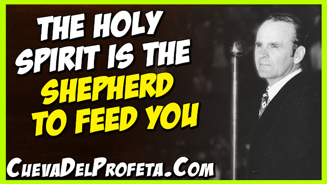 The Holy Spirit is the Shepherd to feed you - William Marrion Branham Quotes