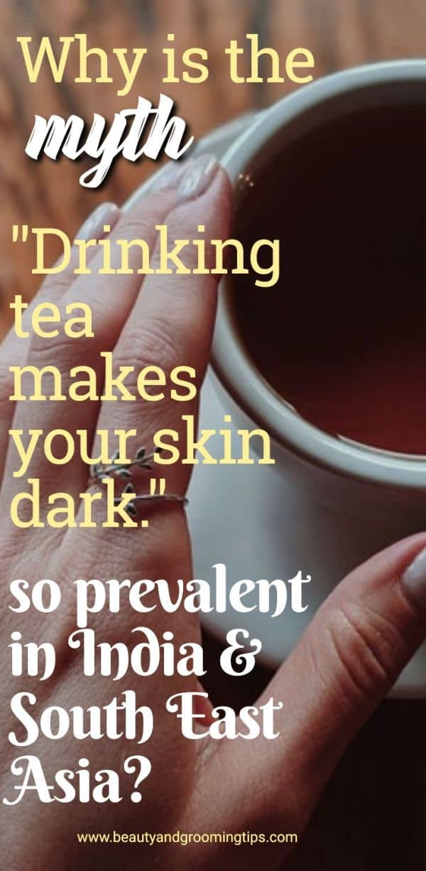 "Why is the myth ""Drinking tea makes your skin dark"" so common in India and other South East Asian countries?"