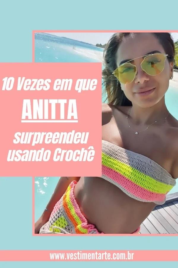 10 vezes em que Anitta surpreendeu usando Looks de Crochê