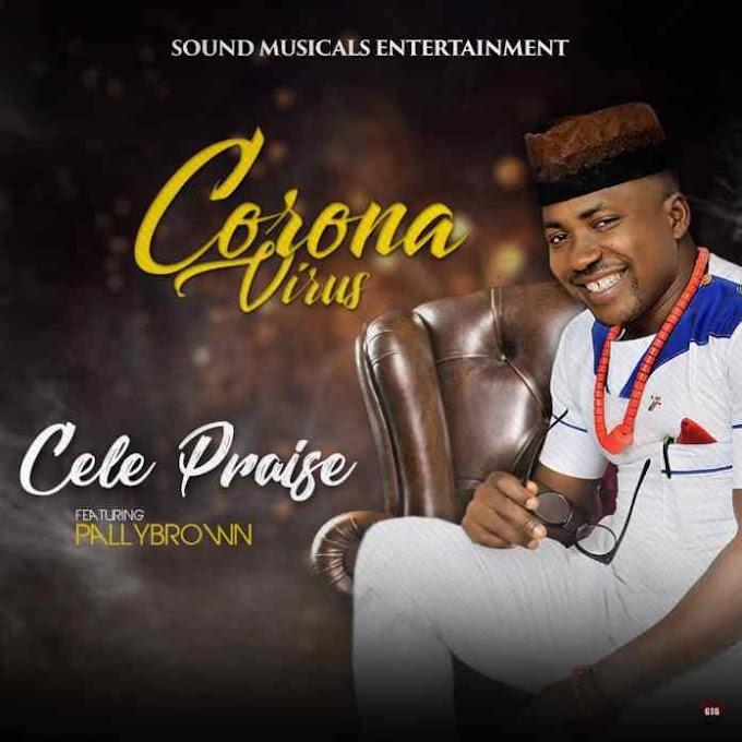 Cele Praise – Corona Virus Ft. Pally Brown