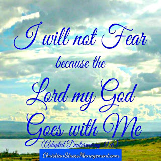 I will not fear because the Lord my God goes with me Adapted Deuteronomy 31:6)