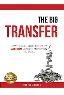 The Big Transfer: How to Sell Your Company Without Leaving Money on the Table by Tom Gledhill