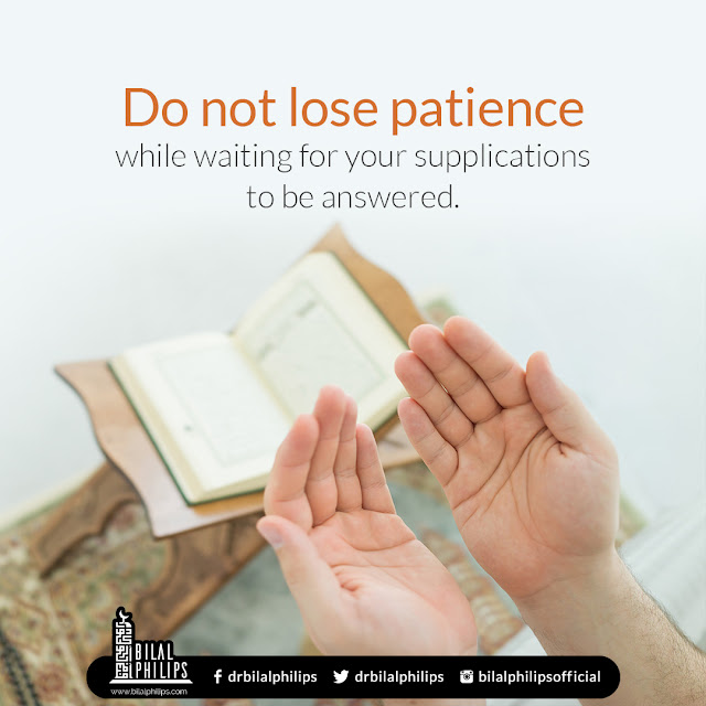 Do not lose patience while waiting for your supplications to be answered.