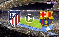 مشاهدة مباراة برشلونة واتلتيكو مدريد بث مباشر اليوم 30/06/2020