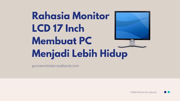 Rahasia Monitor LCD 17 Inch Membuat PC Menjadi Lebih Hidup