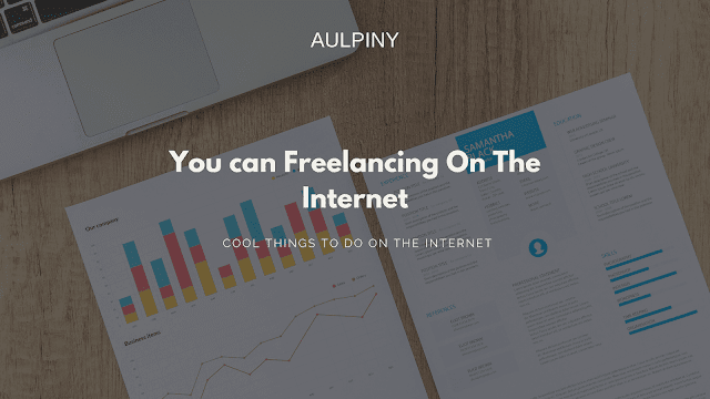 You can Freelancing On The Internet