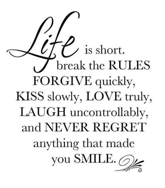 """""""Life is short. Break the rules, forgive quickly, kiss slowly, love truly, laugh uncontrollably, and never regret anything that made you smile"""" quote"""
