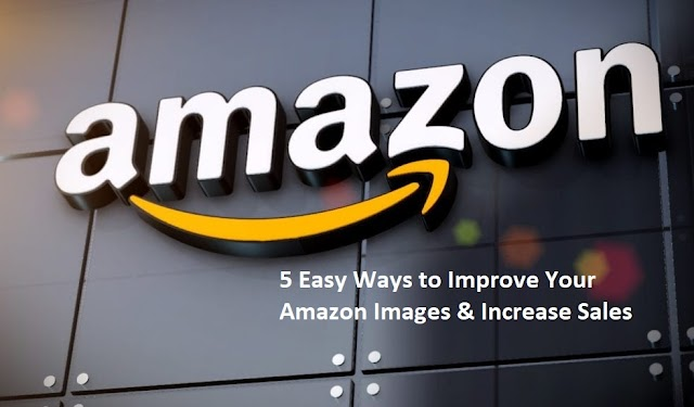 5 Ways to Improve Your Amazon Images & Increase Sales