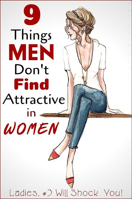 LADIES: Here Are 9 Things That Men Don't Find Attractive In Women (#3 Will Shock You!)