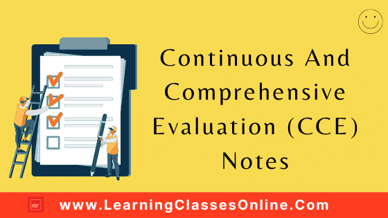 Continuous And Comprehensive Evaluation (CCE) Notes For B.Ed   CONTINUOUS AND COMPREHENSIVE EVALUATION (CCE) – NOTES, STUDY MATERIAL, PDF, PPT, ASSIGNMENT, PRACTICAL FILE, PROJECT