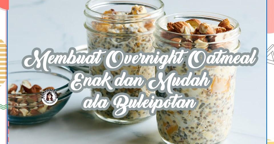 cara membuat overnight oatmeal enak