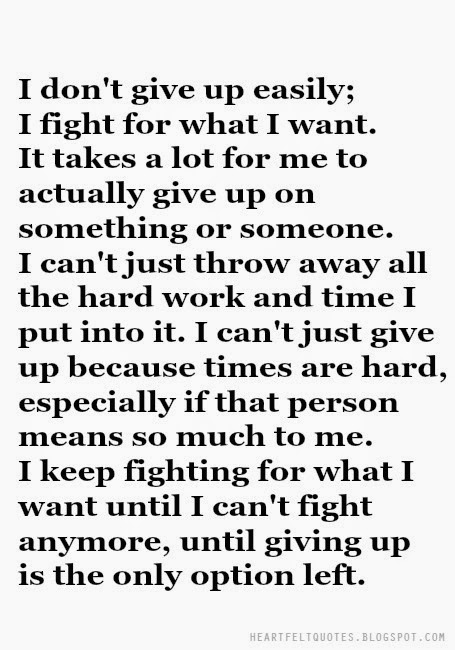 I don't give up easily, I fight for what I want