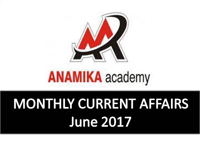 Anamika Academy Current Affairs Monthly - June 2017