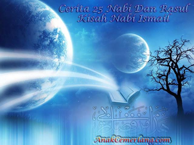 Cerita 25 Nabi Dan Rasul Kisah Nabi Ismail